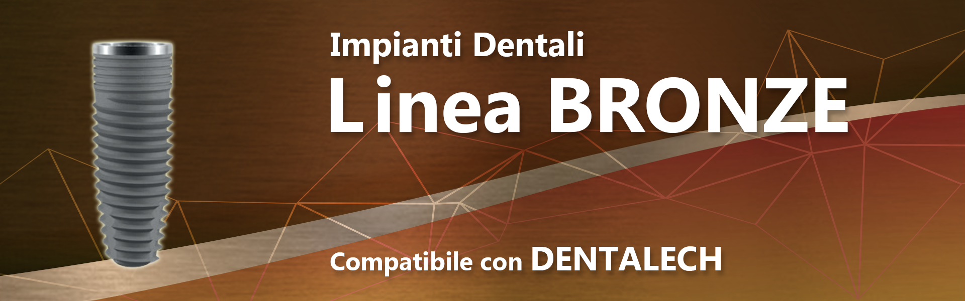 Linea BRONZE (compatibile con DENTALTECH)